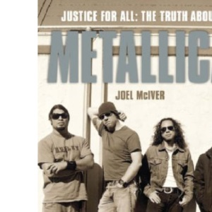 Justice for All: The Truth About Metallica: The Truth About Metallica