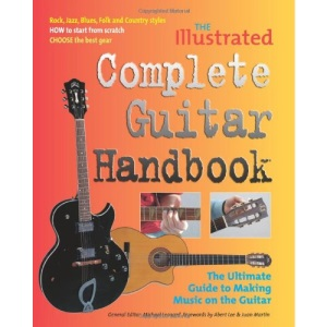 The Illustrated Complete Guitar Handbook: The Ultimate Guide to Making Music on the Guitar