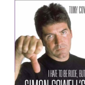I Hate to be Rude, But... the Simon Cowell Book of Nasty Comments