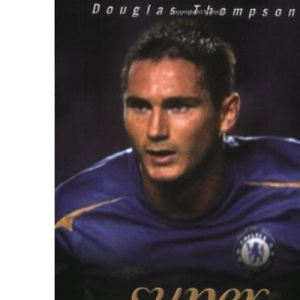 Super Frank!: Frank Lampard - The Biography of England's Greatest Footballer