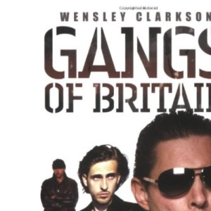 Gangs of Britain: The Gripping True Stories of the Faces Who Run Britain's Organised Crime