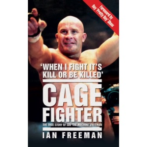 The Cage Fighter: The True Story of Ian the Machine Freeman
