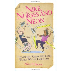 Nike, Nurses and Neon - The Ancient Greek and Latin words we use every day