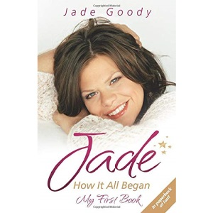 Jade Goody: How It All Began - My First Book: Fighting to the End