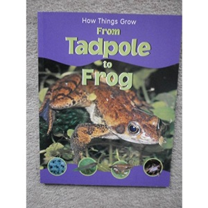 HOW THINGS GROW TADPOLE TO FROG