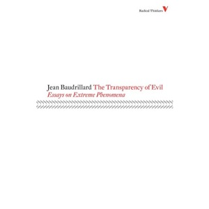The Transparency of Evil: Essays on Extreme Phenomena (Radical Thinkers 4)
