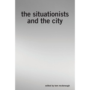 The Situationists and the City: A Reader (40 Black & White)