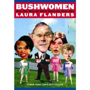 Bushwomen: How They Won the White House for Their Man