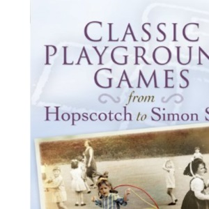 Classic Playground Games from Hopscotch to Simon Says (Classic Children's)