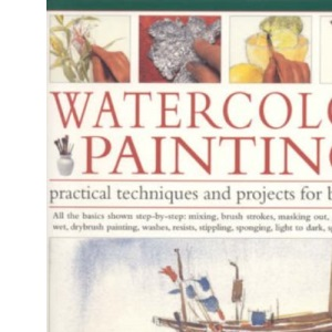 Watercolour Painting: Practical Techniques and Projects for Beginners
