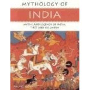 Mythology of India: Myths and Legends of India, Tibet and Sri Lanka (Mythology Of...)