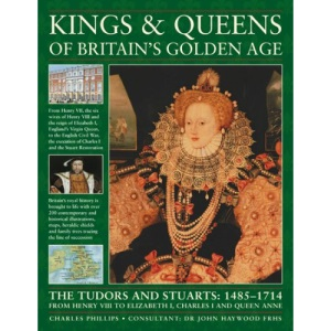 Kings and Queens of Ancient Britain: The Magnificent Chronicle of the First Rulers of the British Isles, from the Time of Bouddica and King Arthur to ... the Crusades and the Reign of Richard III