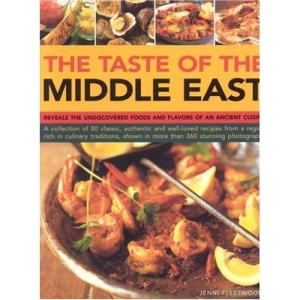 Taste of the Middle East: The Food and Cooking of a Rich Cultural Heritage - A Collection of 75 Classic, Authentic and Well-loved Recipes from a ... ... Shown in Over 300 Stunning Photographs