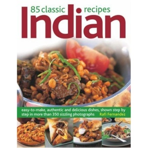 85 Classic Indian Recipes: Easy-to-make, Authentic and Delicious Dishes, Shown Step by Step in 350 Sizzling Colour Photographs