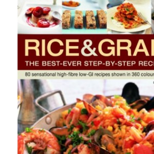 Rice and Grains: The Best-ever Step-by-step Recipe Book - 80 Sensational High-fibre Low-GI Recipes Shown in 360 Colourful Photographs