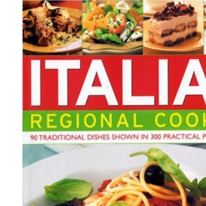 Italian Regional Cooking: 140 Traditional Dishes Shown in 250 Practical Photographs