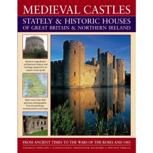 Medieval Castles, Stately and Historic Houses of Great Britain and Northern Ireland: From Ancient Times to the Wars of the Roses and 1485