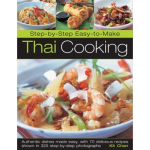 Step-by-step Thai Cooking: Authentic Dishes Made Easy, with 70 Delicious Recipes