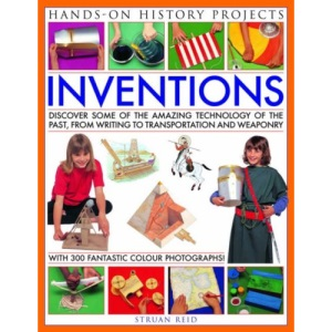 Inventions: Discover Some of the Amazing Technology of the Past, from Writing to Transport and Weapons, with 20 Practical Projects (Hands-on History Projects)