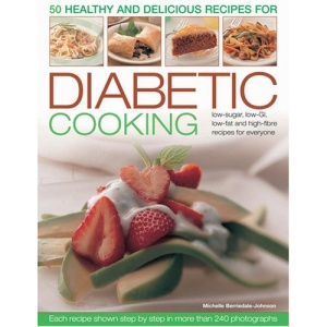 50 Healthy and Delicious Recipes for Diabetic Cooking: Low-sugar, Low-GI, Low-fat and High-fibre Recipes for Everyone