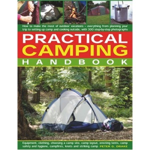 Practical Camping Handbook: How to Plan Outtdoor Vacations - Everything from Planning Your Trip to Setting Up Camp and Cooking Outside