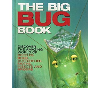 The Big Bug Book: Beetle, Bugs, Butterflies, Moths, Insects and Spiders