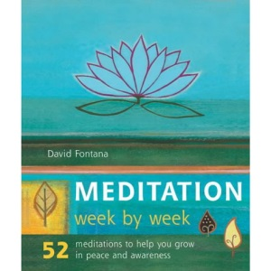 Meditation Week by Week: 52 Exercises to Help You Grow in Peace and Awareness: 52 Meditations to Help You Grow in Peace and Awareness