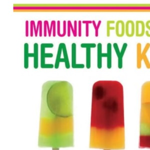 Immunity Foods for Healthy Kids: More Than 250 Natural Foods and Recipes to Keep Your Child's Immune System Fighting Fit