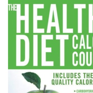 The Healthy Diet Calorie Counter: Includes the Unique Quality Calorie Guide Proteins, Fats and Carbohydrates, Vitamins, Minerals and Trace Elements