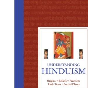 Understanding Hinduism: Origins, Beliefs, Practices, Holy Texts, Sacred Places