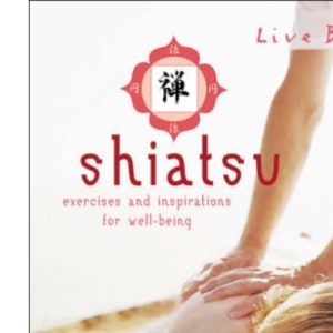 Shiatsu: Exercises and Inspirations for Well-being (Live Better)