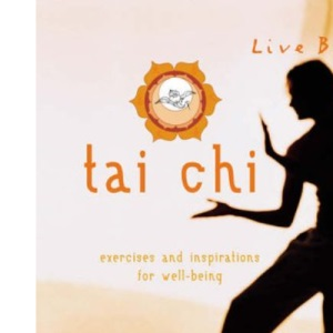 Tai Chi: Exercises and Inspirations for Well-being (Live Better S.)