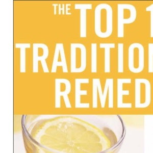 The Top 100 Traditional Remedies: 100 Remedies for Health and Well-being (Top 100 S.)