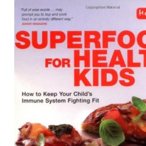 Superfoods for Healthy Kids: How to Keep Your Child's Immune System Fighting Fit (Healthy Living)