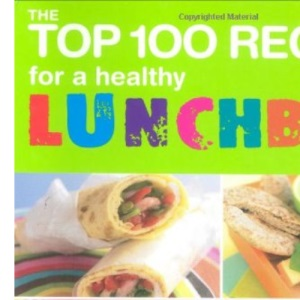 The Top 100 Recipes of Healthy Lunchbox: Easy and Exciting Ideas for Your Child's Lunches