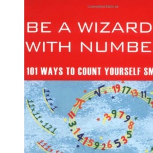 Be a Wizard With Numbers: 101 Ways to Count Yourself Smart (Mind Zones)