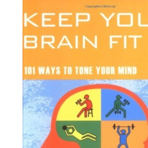 Keep Your Brain Fit: 101 Ways to Tone Your Mind (Mind Zones)