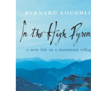 In the High Pyrenees: A New Life in a Mountain Village