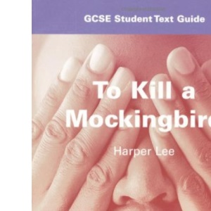 To Kill a Mockingbird: GCSE student text guide (Student Text Guides)