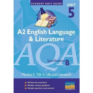 AQA (B) English Language and Literature: Talk in Life and Literature Unit 5: A2 (Student Unit Guides)