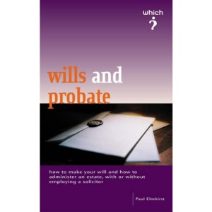 Wills and Probate: How to Make a Will and How to Administer the Estate of Someone Who Has Died (Which? Consumer Guide)