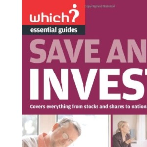 Save and Invest (Which? Essential Guides) (Which? Essential Guides) (Which? Essential Guides)