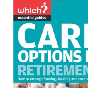 Care Options in Retirement (Which? Essential Guides) (Which? Essential Guides) (Which? Essential Guides)