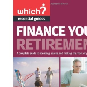 Finance Your Retirement: A Complete Guide to Spending, Saving and Making the Most of Your Pension