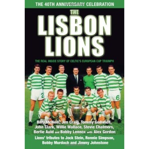 The Lisbon Lions: The Real Inside Story of Celtic's European Cup Triumph