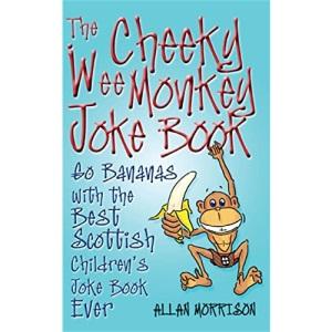The Cheeky Wee Monkey Joke Book: Go Bananas with the Best Scottish Children's Joke Book Ever