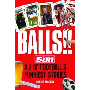 Balls!!: The Scottish Sun's A-Z of Football's Funniest Stories