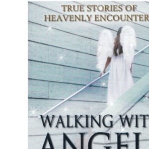 Walking with Angels: True Stories of Heavenly Encounters
