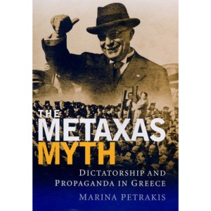 The Metaxas Myth: Dictatorship and Propaganda in Greece (International Library of War Studies)