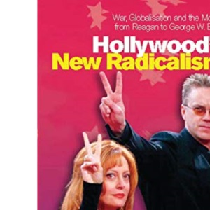 Hollywood's New Radicalism: War, Globalisation and the Movies from Reagan to George W. Bush (Cinema and Society)
